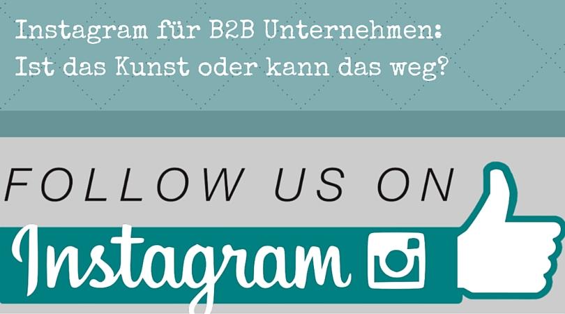 Instagram für B2B Unternehmen_ Ist das Kunst oder kann das weg
