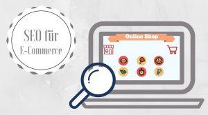 Was Sie bei SEO für E-Commerce beachten müssen