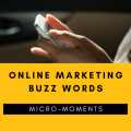 Online marketing buzz words micro moments