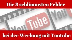Die 8 schlimmsten fehler bei der Werbung mit Youtube