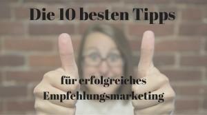 Die 10 besten Tipps für erfolgreiches Empfehlungsmarketing
