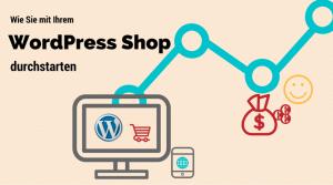 Wie Sie mit Ihrem WordPress Shop durchstarten