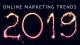 Diese Online Marketing Trends kommen 2019 auf Sie zu